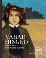 Vabad hinged: Sümbolism Baltimaade kunstis -  Wild Souls. Symbolism in the Art of the Baltic States