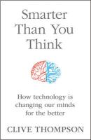 Smarter Than You Think: How Technology is Changing Our Minds for the Better: How Technology is Changing Our Minds for the Better