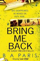 Bring Me Back: The Gripping Sunday Times Bestseller with a Killer Twist You Won't See Coming edition