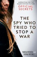 Spy Who Tried to Stop a War: Inspiration for the Major Motion Picture Official Secrets