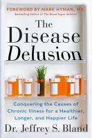 Disease Delusion: Conquering the Causes of Chronic Illness for a Healthier, Longer, and Happier Life