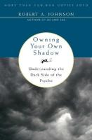 Owning Your Own Shadow: Understanding the Dark Side of the Psyche Reprinted edition
