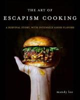 Art of Escapism Cooking: A Survival Story, with Intensely Good Flavors