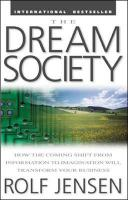 Dream Society: How the Coming Shift from Information to Imagination Will   Transform Your Business: How the Coming Shift from Information to Imagination Will Transform Your   Business