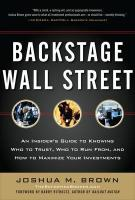 Backstage Wall Street: An Insider's Guide to Knowing Who to Trust, Who to   Run from, and How to Maximize Your Investments: An Insiders Guide to Knowing Who to Trust, Who to Run From, and How to   Maximize Your Investments
