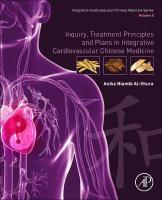 Inquiry, Treatment Principles, and Plans in Integrative Cardiovascular   Chinese Medicine: Volume 5