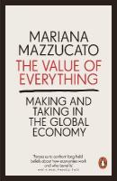 Value of Everything: Making and Taking in the Global Economy