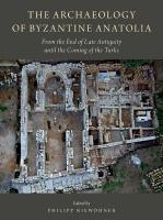 Archaeology of Byzantine Anatolia: From the End of Late Antiquity until the Coming of the Turks
