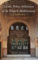 Islamic Palace Architecture in the Western Mediterranean: A History