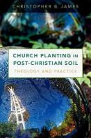 Church Planting in Post-Christian Soil: Theology and Practice