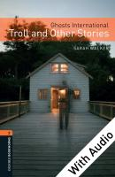 Oxford Bookworms Library: Level 2:: Ghosts International: Troll and Other   Stories audio CD pack