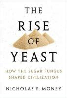 Rise of Yeast: How the sugar fungus shaped civilisation
