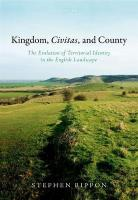 Kingdom, Civitas, and County: The Evolution of Territorial Identity in the English Landscape