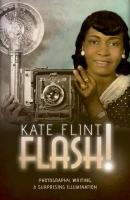Flash!: Photography, Writing, and Surprising Illumination