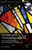 Avant-garde Theological Generation: The Nouvelle Theologie and the French Crisis of Modernity