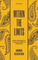 Within the Limits: Moral Boundaries of Class and Gender in Urban India