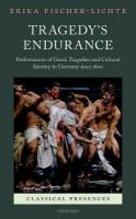 Tragedy's Endurance: Performances of Greek Tragedies and Cultural Identity in Germany since 1800
