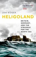 Heligoland: Britain, Germany, and the Struggle for the North Sea