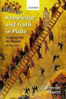 Knowledge and Truth in Plato: Stepping Past the Shadow of Socrates