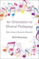 Orientation to Musical Pedagogy: Becoming a Musician-Educator