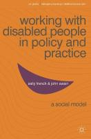 Working with Disabled People in Policy and Practice: A social model