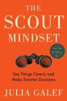 Scout Mindset: The Perils of Defensive Thinking and How to Be Right More Often