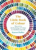 Little Book of Colour: How to Use the Psychology of Colour to Transform Your Life