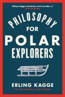 Philosophy for Polar Explorers: Sixteen Life Lessons to Help You Take Stock and Recalibrate