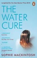 Water Cure: LONGLISTED FOR THE MAN BOOKER PRIZE 2018