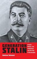 Generation Stalin: French Writers, the Fatherland, and the Cult of Personality