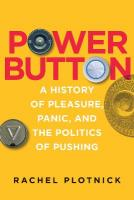 Power Button: A History of Pleasure, Panic, and the Politics of Pushing