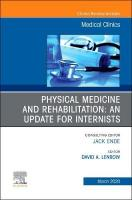 Physical Medicine and Rehabilitation: An Update for Internists, An Issue of   Medical Clinics of North America