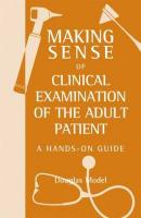 Making Sense of Clinical Examination of the Adult Patient: A Hands on Guide: A Hands on Guide