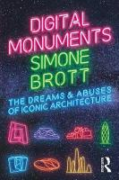 Digital Monuments: The Dreams and Abuses of Iconic Architecture
