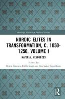 Nordic Elites in Transformation, c. 1050-1250, Volume I: Material Resources