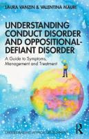 Understanding Conduct Disorder and Oppositional-Defiant Disorder: A guide to symptoms, management and treatment