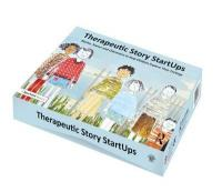 Therapeutic Story StartUps: Stories, Scenes and Characters to Help Children Explore Their Feelings