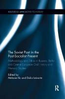 Soviet Past in the Post-Socialist Present: Methodology and Ethics in Russian, Baltic and Central European Oral History   and Memory Studies