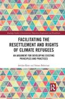 Facilitating the Resettlement and Rights of Climate Refugees: An Argument for Developing Existing Principles and Practices