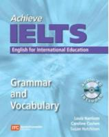 Achieve IELTS: Grammar and Vocabulary: English for International Education New edition