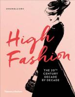 High Fashion: The 20th Century Decade by Decade: The 20th Century Decade by Decade
