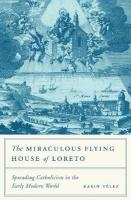 Miraculous Flying House of Loreto: Spreading Catholicism in the Early Modern World