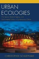 Urban Ecologies: City Space, Material Agency, and Environmental Politics in Contemporary   Culture