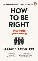 How To Be Right: ... in a world gone wrong