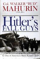 Hitler's Fall Guys: An Examination of the Luftwaffe by One of America's Most Famous Aces