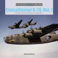 Consolidated B-24 Vol.1: The XB-24 to B-24E Liberators in World War II