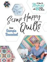 Scrap Happy Quilts from Georgia Bonesteel: A How-To Memoir with 25 Quilts to Make