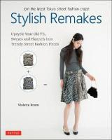Stylish Remakes: Upcycle Your Old T's, Sweats and Flannels into Trendy Street Fashion Pieces