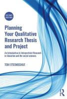 Planning Your Qualitative Research Thesis and Project: An Introduction to Interpretivist Research in Education and the Social   Sciences 2nd New edition