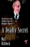 Deadly Secret: The Bizarre and Chilling Story of Robert Durst